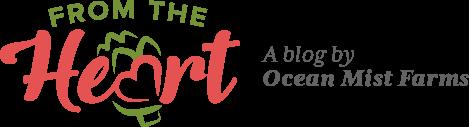 From the Heart - A Blog by Ocean Mist Farms