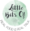 Little Bits of Real Food and Real Talk
