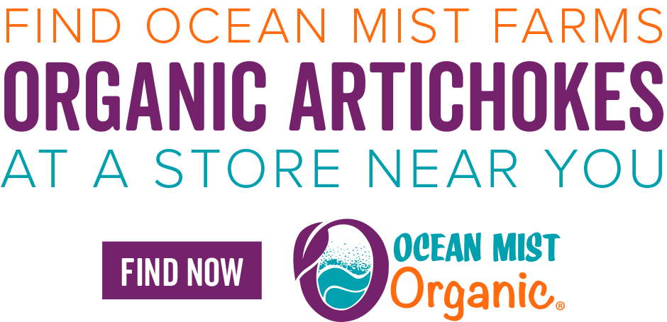 Find Ocean Mist Farms Organic Artichokes at a Store Near You - Find Now!